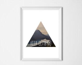 Mountain Print Keep Climbing / INSTANT DOWNLOAD Home Decor / Wanderlust Travel Art / Forest Trees Landscape / Adventure / Motivational Print