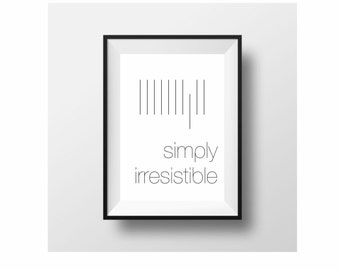 Simply Irresistible typography print black and white wall art decor (from US Letter and A4 up to A0 size)