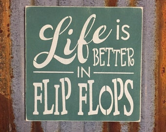 Life Is Better In Flip Flops - Handmade Wood Signs