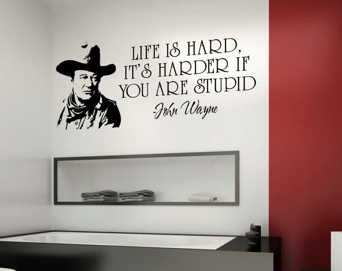"""Wall art / Wall decal John Wayne 22"""" x 48"""" The Duke Life is hard , it's harder if you are STUPID quotes western home decor vinyl sticker"""