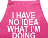 I have no idea what Im doing Kitchen cooking and baking apron