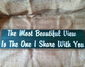 The Most Beautiful View Is The One I Share With You 24 inch Sign