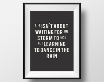 Life isn't waiting for the storm to pass it's about learning to dance in the rain