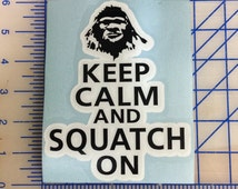 Keep calm and Squatch On Decal  Finding Bigfoot Sasquatch Window Decal
