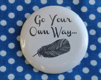 Go your own way - 2.25 inch pinback button badge