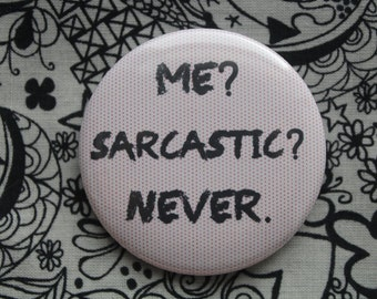 Me? Sarcastic? Never. - 2.25 inch pinback button badge