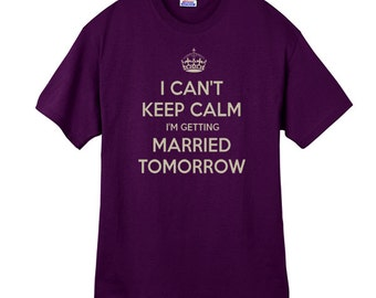 Bride Gift Shirt tshirt I Can't Keep Calm I'm Getting Married t-shirt Bride to be wedding shirt wedding gift wedding party shirts