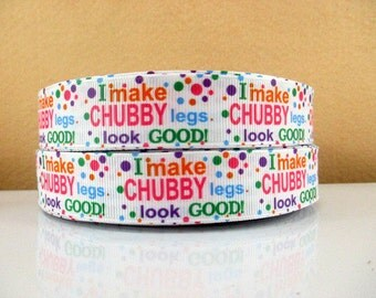 7/8 inch I Make Chubby Legs Look GOOD ! on White Background - Printed Grosgrain Ribbon for Hair Bow