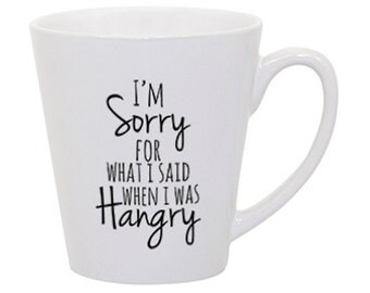 I'm Sorry For What I Said When I Was Hangry Mug - A Cup Of Quotes