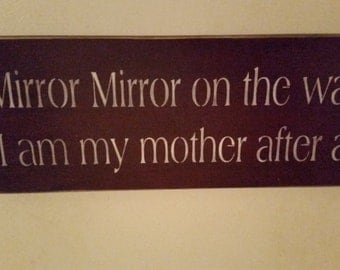 Mirror mirror on the wall, I am my mother after all.. cute funny sign