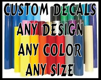 CUSTOM DECALS. Read Listing to Order correctly. Any Size, Any Single Color. 5 - 7 Year Gloss Vinyl Priced per Inch.