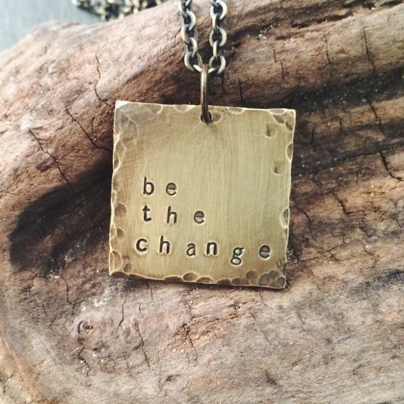 be the change . a hand stamped soul mantra necklace