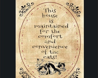 Cat Print  This House Is Maintained  for the Comfort and Convenience of the Cats Primitive Style Laser Print 8 by 10