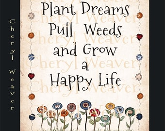 Plant Dreams, Pull Weeds, and Grow a Happy Life Sign 8 by10 Original  Print by Cheryl Weaver 8 by 10 Primitive Folk Art Country Decor