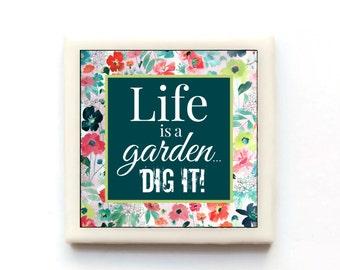 Life is a garden, DIG IT! - handmade tile magnet