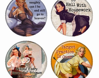 Sassy Pinup Girl Sayings To Hell With Housework and More Magnets or Pinback Buttons or Flatback Medallions Set of 4