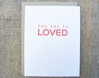 Letterpress Greeting Card - You Are So Loved