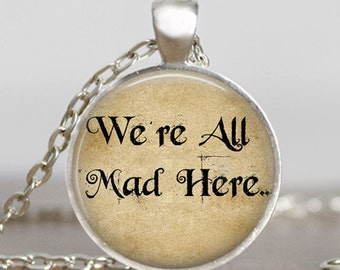 Alice In Wonderland Necklace We are all mad here  glass dome art  pendant , alice necklace with gift bag