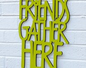 Friends Gather Here quote sign (kitchen sign)