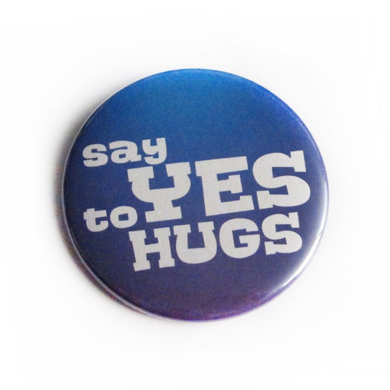 Say Yes to Hugs Pinback Button or Magnet