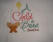 Flour sack kitchen towel, A Child Is Born machine embroidery and applique
