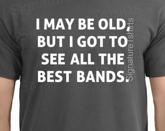 Birthday Gift  Husband Gift funny Music Rock T-shirt MENS T shirt brother gift idea Uncle tshirt Cool I May Be Old Best Bands Holiday Gift