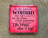 """Be the kind of woman...""""  large glass magnet"""