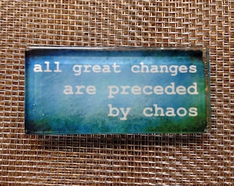 All great changes are preceded by chaos..glass magnet
