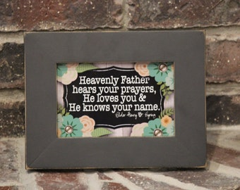 Heavenly Father Hears Your Prayers...- 4x6 Print