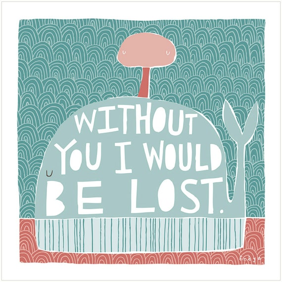 Without You I Would Be Lost - Fine Art Print