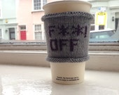Rude Coffee Cozy - FUCK OFF Coffee Cup Cozy - Take Away Coffee Sleeve