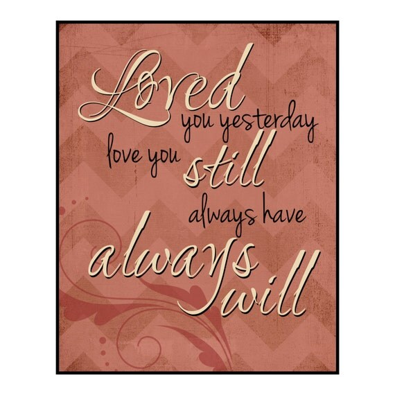 Loved You Yesterday, Love You Still, Always Have Always Will Printed Wood Sign Wall Decor 12x15