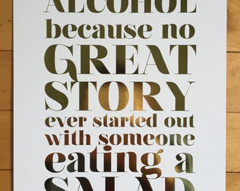 Gold Foil Metallic Alcohol Because no Great Story Ever Started With Someone Eating a Salad Bar Bar cart Art Print