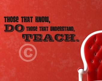 Vinyl wall decal Those that know do those that understand teach wall decor B45