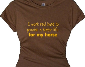 I Work Real Hard To Provide for My Horse Humorous t-shirt women funny t-shirt horse lover gift Women's Ladies Pet Apparel Clothes Message,