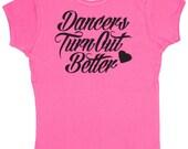 """Activewear Apparel Dance Girls """"Dancers Turn Out Better"""" T-Shirt"""