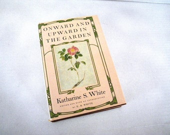 Onward and Upward in the Garden Book by Katharine S. White