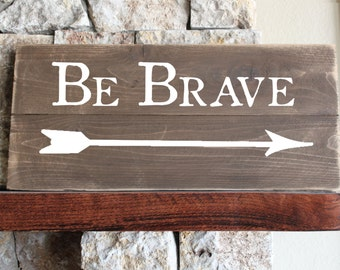 Be Brave - Distressed Wooden Sign