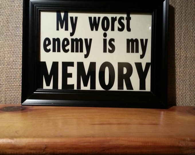 "Picture Frame Quote ""My worst enemy is my MEMORY"" framed print home decor"