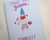 "Garden Gnome  Hand Illustrated ""Take Me Gnome Tonight"" Blank Greeting Card"