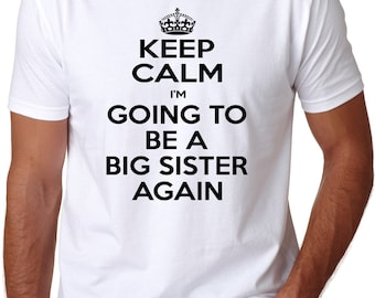 KEEP CALM I'm Going To Be A Big Sister Again Adult Shirt family announcement sibling t-shirt
