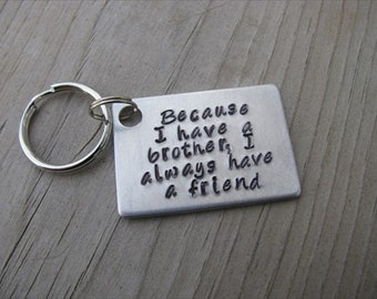 """Brother Keychain- """"Because I have a brother, I always have a friend"""" - Gift for Brother"""