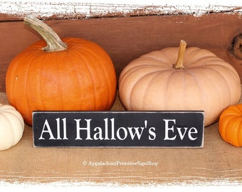 All Hallow's Eve-Halloween Decor/Halloween Party Decor/Primitive Spooky Fall Decor /Fall Sign/Home Decor/Handcrafted/Shelf Sitter