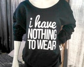 I have nothing to wear, Slouchy SweatShirt or Slouchy Tshirt, choose your image, custom orders