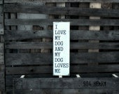 I Love My Dog And My Dog Loves Me Wood Sign