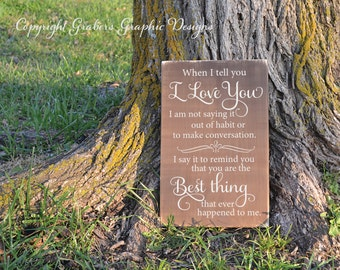 When I tell you I love you romantic couples quote painted wood sign
