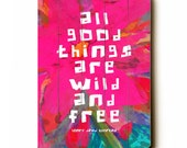 Wooden Art Sign Planked All Good Things Are Wild and Free wall decor floral hot pink painterly Thoreau
