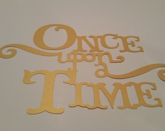 Once Upon A Time Die Cut or Sign  11 x 7 1/2