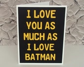 I love you as much as I love Batman - Black with Golden Yellow lettering - blank inside