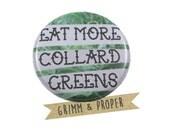 Veggie Lover, Collards, Vegetarian, Vegan, Pin, Magnet, Pinback Button - Eat More Collard Greens